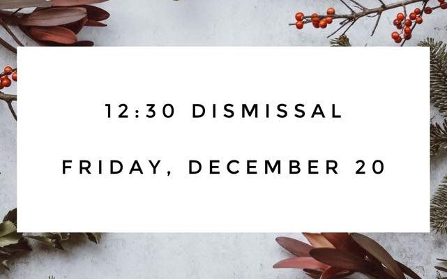 12:30 dismissal Friday, December 20th